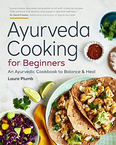 Ayurveda Cooking for Beginners: An Ayurvedic Cookbook to Balance and Heal by Laura Plumb