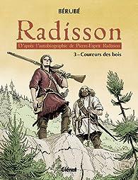Radisson, tome 3 : Coureurs des bois par Jean-Sébastien Bérubé