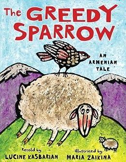 The Greedy Sparrow: An Armenian Tale by [Kasbarian, Lucine, Zaikina, Maria]