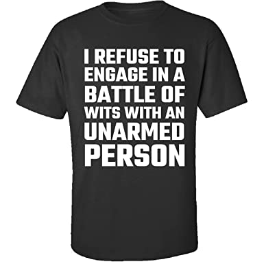 I refuse to engage in a battle of wits Funny Adult T-Shirt Black White S-XL