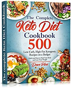 The Complete Keto Diet Cookbook: 500 Low-Carb, High-Fat Ketogenic Recipes on a Budget. Quick and Easy to Heal Your Body and Lose Your Weight by Dave Pine