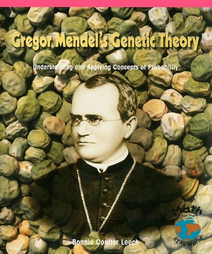 Gregor Mendel's Genetic Theory: Understanding and Applying Concepts of Probability (Math for the Real World: Advanced Pr