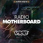 VICE - Radio Motherboard (Original Podcast) | VICE - Radio Motherboard
