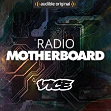 VICE - Radio Motherboard (Original Podcast) Radio/TV von  VICE - Radio Motherboard Gesprochen von: Dennis Kogel