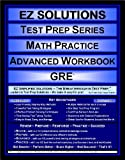 EZ Solutions - Test Prep Series - Math Practice - Advanced Workbook - GRE (Edition: Updated. Version: Revised. 2015)