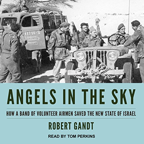Angels in the Sky: How a Band of Volunteer Airmen Saved the New State of Israel by Tantor Audio