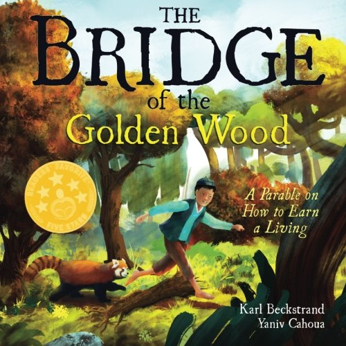 Read Online The Bridge of the Golden Wood: A Parable on How to Earn a Living (Careers for Kids) pdf epub