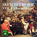Sketches by Boz: Volume 1 Audiobook by Charles Dickens Narrated by Peter Joyce