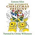 The Ultimate Christmas Present Audiobook by Eamonn Allen Narrated by Christy Williamson