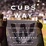 The Cubs Way: The Zen of Building the Best Team in Baseball and Breaking the Curse | Tom Verducci