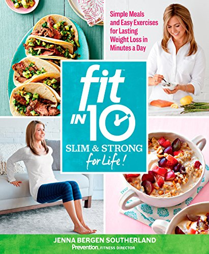 Fit in 10: Slim & Strong--for Life!: Simple Meals and Easy Exercises for Lasting Weight Loss in Minutes a Day (Shopping In Bend)