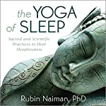 The Yoga of Sleep: Sacred and Scientific Practices to Heal Sleeplessness | Rubin Naiman