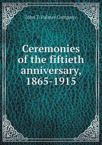 Ceremonies of the fiftieth anniversary, 1865-1915 PDF
