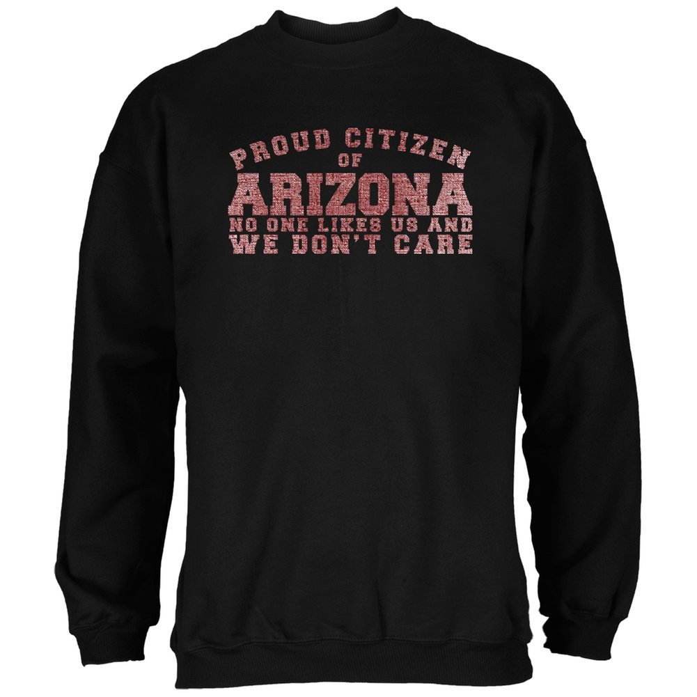 Proud No One Likes Arizona Black Adult Sweatshirt