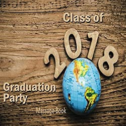 Class of 2018 Graduation Party Message Book: Congratulatory Guest Book With Motivational Quote And Gift Log Memory Year Book Keepsake Scrapbook For Grads (Graduation Collections)
