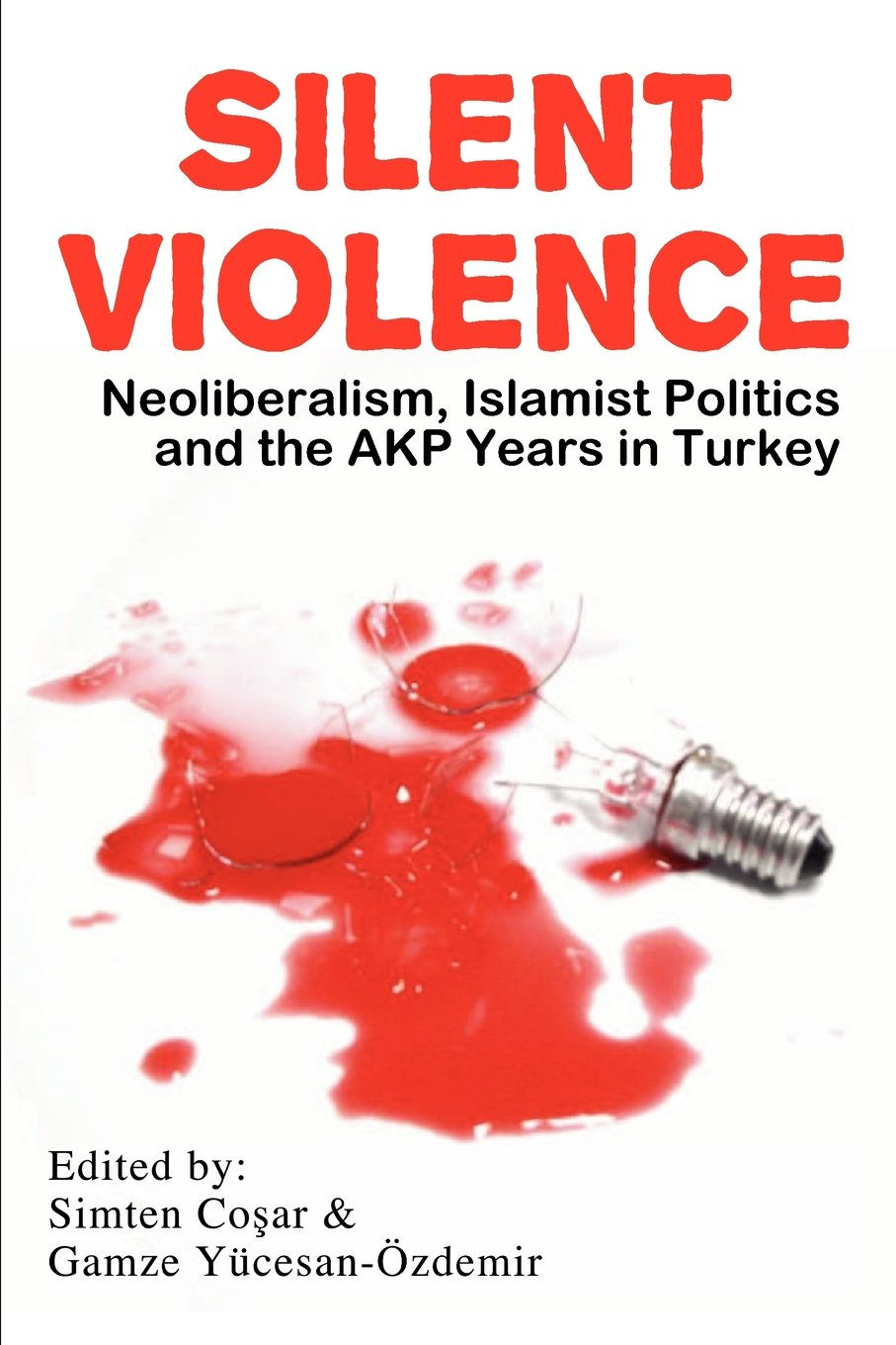Download Silent Violence: Neoliberalism, Islamist Politics and the Akp Years in Turkey ebook