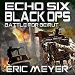 Echo Six: Black Ops - Battle for Beirut   Eric Meyer