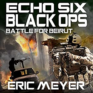Echo Six: Black Ops - Battle for Beirut Audiobook