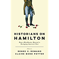 Historians on Hamilton: How a Blockbuster Musical Is Restaging America's Past (English Edition)