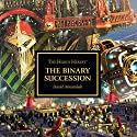 The Binary Succession: Horus Heresy Performance by David Annandale Narrated by Gareth Armstrong, John Banks, Antonia Beamish, Ian Brooker, Cliff Chapman, Steve Conlin