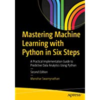 Mastering Machine Learning with Python in Six Steps: A Practical Implementation Guide to Predictive Data Analytics Using…