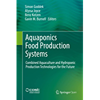 Aquaponics Food Production Systems: Combined Aquaculture and Hydroponic Production Technologies for the Future (English Edition)