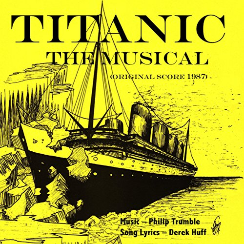 Titanic the Musical (Original Score: 1987) (Philip Huff)