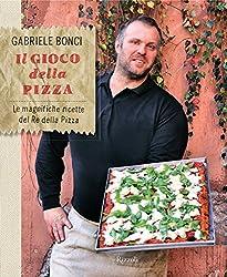 Il gioco della pizza: Le magnifiche ricette del Re della Pizza (Cucina)
