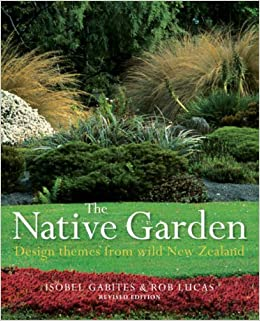 the native garden design themes from wild new zealand isobel