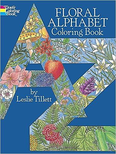 Floral Alphabet Coloring Book Dover Design Books Leslie Tillett 9780486255118 Amazon