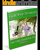 Golf For Seniors: The Golf Handbook For Seniors