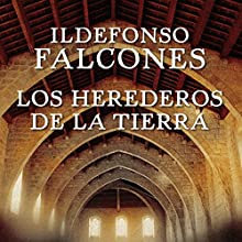 Los herederos de la tierra [The Heirs of the Earth]   Livre audio Auteur(s) : Ildefonso Falcones Narrateur(s) : Raúl Llorens