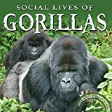Social Lives of Gorillas (Animal Behaviors)