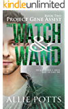 The Watch & Wand: A post apocalyptic science meets magic adventure novel (Project Gene Assist Book 2)