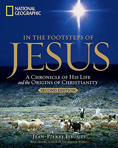 In the Footsteps of Jesus, 2nd Edition: A Chronicle of His Life and the Origins of Christianity (Christmas Christ Israel In United)