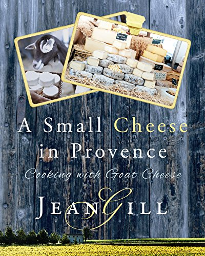 A Small Cheese in Provence; cooking with goat cheese by [Gill, Jean]