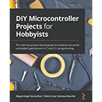 DIY Microcontroller Projects for Hobbyists: The ultimate project-based guide to building real-world embedded…