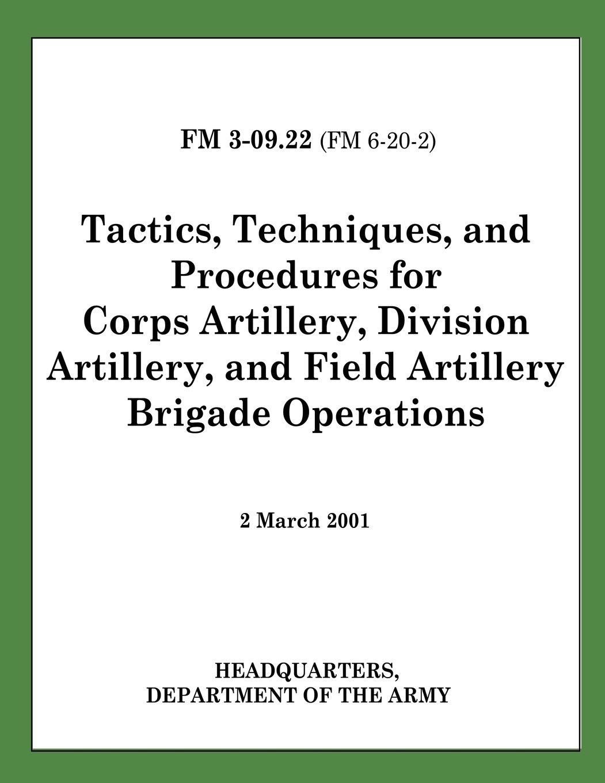 Download Tactics, Techniques, and Procedures for Corps Artillery, Division Artillery, and Field Artillery Brigade Operations (FM 3-09.22) PDF