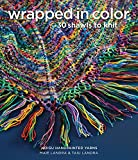 Wrapped in Color: 30 Shawls to