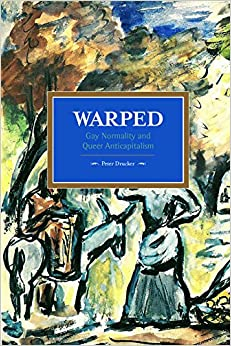 Book Warped: Gay Normality and Queer Anti-Capitalism (Historical Materialism)