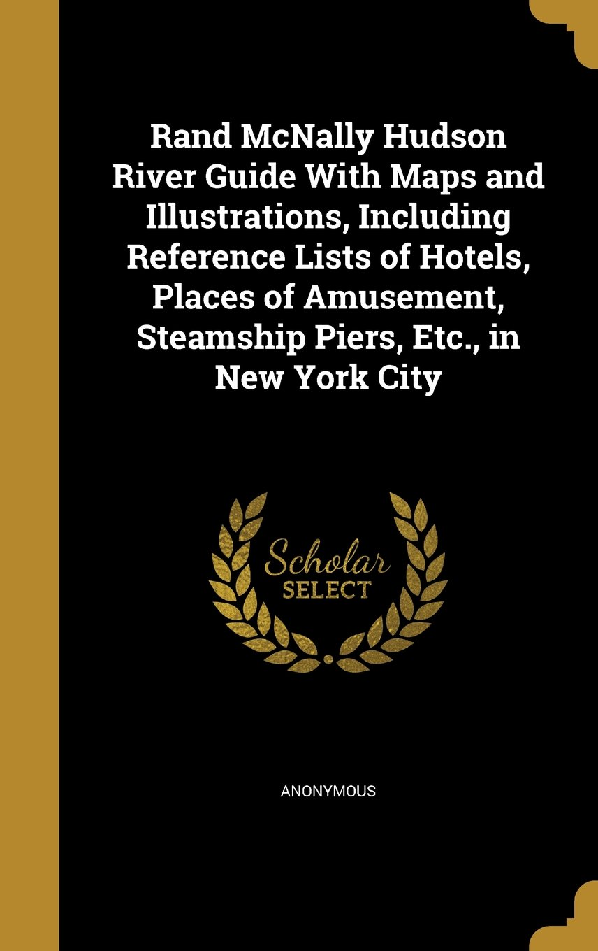 Read Online Rand McNally Hudson River Guide with Maps and Illustrations, Including Reference Lists of Hotels, Places of Amusement, Steamship Piers, Etc., in New York City pdf