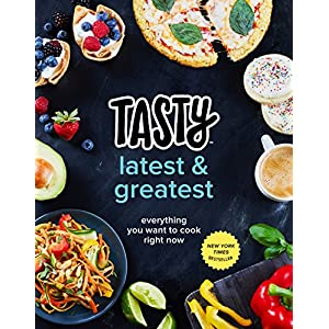 Tasty Latest and Greatest: Everything You Want to Cook Right Now (An Official Tasty Cookbook) 61LTnOxzTvL