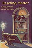 Reading Matter: A Rabid Bibliophile's Adventures Among Old and Rare Books by Jack Matthews (2000-10-03)