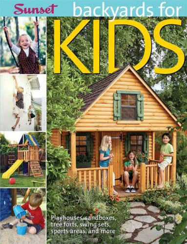 Backyards for Kids: Playhouses, Sandboxes, Tree Forts, Swing Sets, Sports Areas, and More (Playhouse Designs Kids)