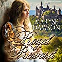 Royal Reward Audiobook by Maryse Dawson Narrated by Kira Omans