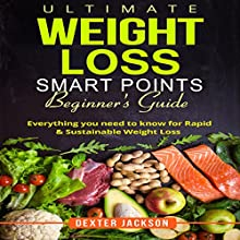 Ultimate Weight Loss Smart Points Beginner's Guide: Everything You Need to Know for Rapid & Sustainable Weight Loss Audiobook by Dexter Jackson Narrated by Joe Lopez