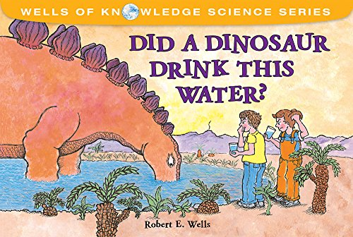 - Did a Dinosaur Drink This Water? (Wells of Knowledge Science Series)