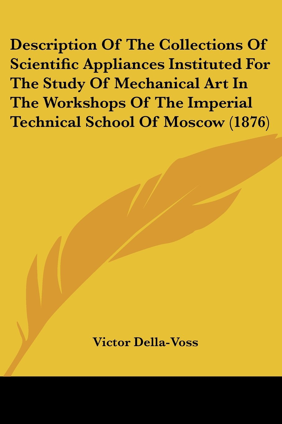 Download Description Of The Collections Of Scientific Appliances Instituted For The Study Of Mechanical Art In The Workshops Of The Imperial Technical School Of Moscow (1876) pdf epub