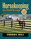img - for Horsekeeping on a Small Acreage: Designing and Managing Your Equine Facilities book / textbook / text book