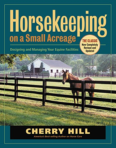 Horsekeeping on a Small Acreage: Designing and Managing Your Equine Facilities (Saddle Cherry)
